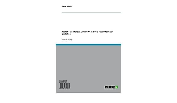 Fachübergreifenden Unterricht mit dem Fach Informatik gestalten (German Edition)