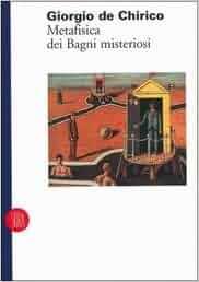 Giorgio de Chirico: Metafisica dei bagni misteriosi (Italian Edition