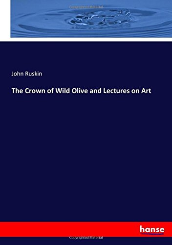 The Crown of Wild Olive and Lectures on Art PDF