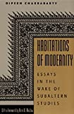 Habitations of Modernity : Essays in the Wake of Subaltern Studies, Chakrabarty, Dipesh, 0226100383