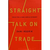 Straight Talk on Trade: Ideas for a Sane Economy: Ideas for a Sane World Economy