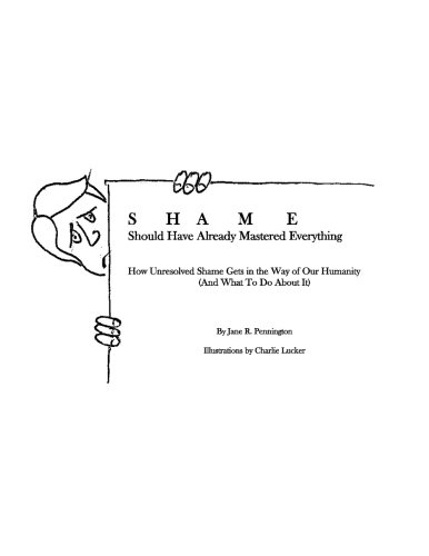 SHAME: Should Have Already Mastered Everything: How Unresolved Shame Gets in the Way of Our Humanity (and what to do about it)