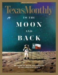 (Texas Monthly Magazine July 2019 To the Moon and Back)