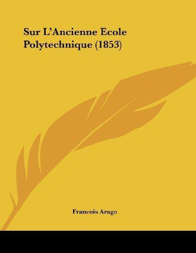 Sur L'Ancienne Ecole Polytechnique (1853) by Francois Arago (2009-11-06)