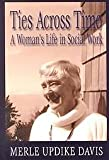 Ties Across Time : A Woman's Life in Social Work, Davis, Merle Updike, 0887393667
