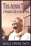 Ties Across Time : A Woman's Life in Social Work, Davis, Merle Updike, 0887393667
