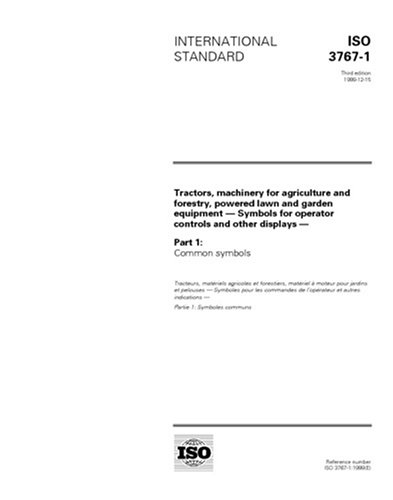 ISO 3767-1:1998, Tractors, machinery for agriculture and forestry, powered lawn and garden equipment - Symbols for operator controls and other displays - Part 1: Common ()