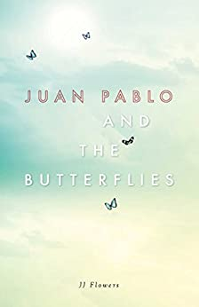 Juan Pablo and the Butterflies by [Flowers, JJ]