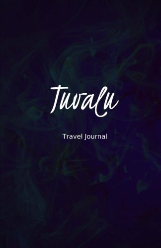 Tuvalu Travel Journal: Perfect Size 100 Page Travel Notebook Diary