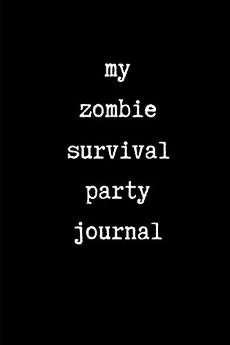 My Zombie Survival Party Journal: This is a blank, lined journal that makes a perfect zombie party gift for men or women. It's 6x9 with 120 pages, a convenient size to write things in. (Things To Have In A Zombie Apocalypse)
