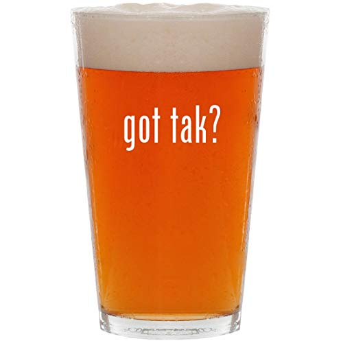 got tak? - 16oz All Purpose Pint Beer Glass