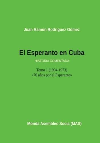 El Esperanto en Cuba Tomo 1 (1904-1973) Historia comentada (MAS-libro)  [Gómez Rodríguez, Juan Ramón] (Tapa Blanda)