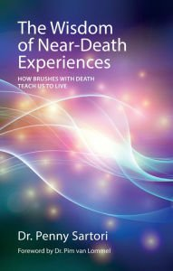 Download The Wisdom of Near-Death Experiences: How Understanding NDEs Can Help Us Live More Fully PDF