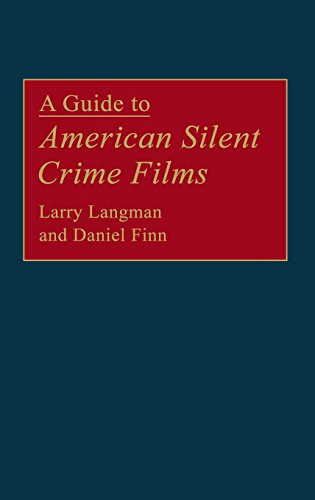 A Guide To American Silent Crime Films (Bibliographies And Indexes In The Performing Arts)