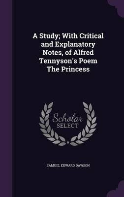 Read Online A Study; With Critical and Explanatory Notes, of Alfred Tennyson's Poem the Princess(Hardback) - 2015 Edition pdf epub