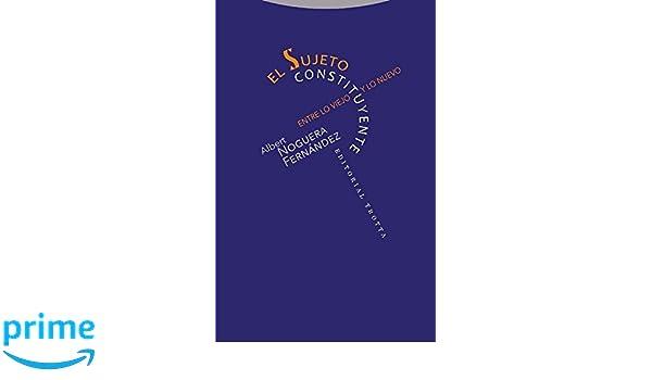 El sujeto constituyente: Entre lo viejo y lo nuevo Estructuras y procesos. Derecho: Amazon.es: Albert Noguera Fernández: Libros