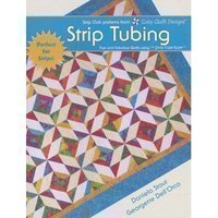 Strip Tubing - Strip Tubing : Fast and Fabulous Quilts using the Strip Tube Ruler