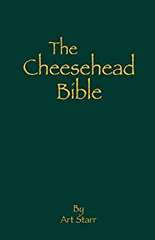 The Cheesehead Bible by [Starr, Art]