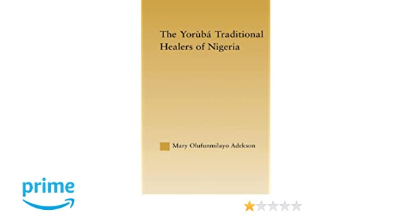 The Yoruba Traditional Healers of Nigeria (African Studies)