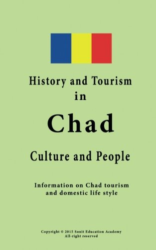 History and Tourism in Chad, Culture and People: Information on Chad tourism and domestic life style pdf epub