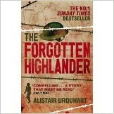 The Forgotten Highlander: My Incredible Story of Survival During the War in the Far East by Urquhart, Alistair International Editio Edition (2011)