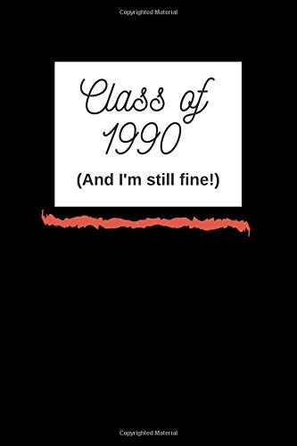 CLASS OF 1990 (AND I'M STILL FINE!): 100 PAGE LINED JOURNAL/NOTEBOOK TO WRITE IN AND REPRESENT YOUR GRADUATION YEAR por Valarie Johnson