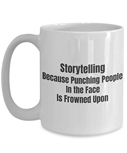 Storytelling Coffee Mug - Those Who Tell Stories Rule Society - Story Telling Because Punching People In the Face Is Frowned Upon
