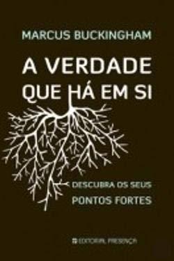 A Verdade Que Há Em Si Descubra Os Seus Pontos Fortes Portuguese Edition Marcus Buckingham 9789722343756 Amazon Com Books