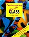 Contemporary Warm Glass: A Guide to Fusing, Slumping & Kiln-Forming Techniques