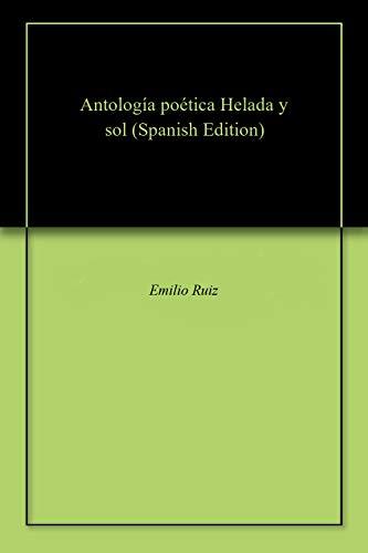 Antología poética Helada y sol (Spanish Edition) by [Ruiz, Emilio]