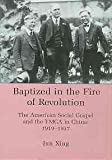 Baptized in the of Revolution : The American Social Gospel and the YMCA in China: 1919-1937, Jun Xing, 0934223416