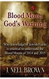 Blood Moon-God's Warning : Jewish Feasts and the Blood Moons of 2014 And 2015, J. Nell Brown, 1942849001