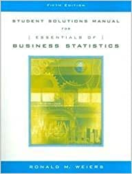 Book Student Solutions Manual for Weiers' Essentials of Business Statistics, 5th by Ronald M. Weiers (2005-01-03)