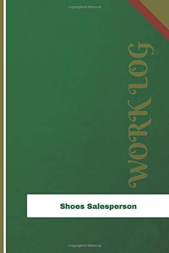 Shoes Salesperson Work Log: Work Journal, Work Diary, Log - 126 pages, 6 x 9 inches (Orange Logs/Work Log) PDF