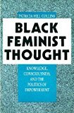 Books : By Patricia Hill Collins - Black Feminist Thought : knowledge, consciousness, and the politics of empowerment (1991-06) [Hardcover]