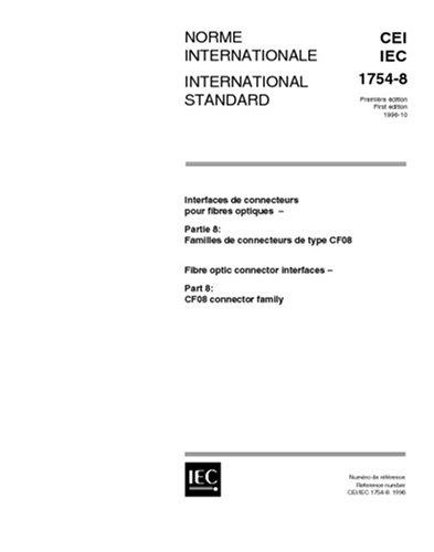 Read Online IEC 61754-8 Ed. 1.0 b:1996, Fibre optic connector interfaces - Part 8: Type CF08 connector family pdf epub