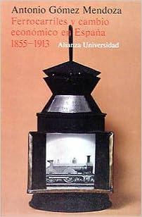 Ferrocarriles y cambio económico en España 1855-1913 : Un enfoque de nueva historia económica Alianza Universidad Au: Amazon.es: Gómez Mendoza, Antonio: Libros
