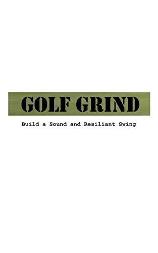 Golf Grind: Build a Sound and Resiliant Swing por Paul Fraughton