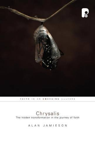 Chrysalis: The Hidden Transformation in the Journey of Faith (Faith in an Emerging Culture)