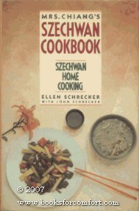 Mrs. Chiang's Szechwan Cookbook: Szechwan Home Cooking by Jung-Feng Chiang, Ellen Schrecker, John Schrecker