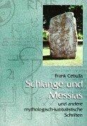 Schlange und Messias. Und andere mythologisch-kabbalistische Schriften
