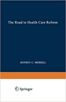The Road to Health Care Reform: Designing a System That Works (NATO Asi Series A. Life Sciences; 263) by Merrill Jeffrey C. (1994-01-01)