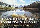 Atlas of United States Environmental Issues, Robert J. Mason and Mark T. Mattson, 0028972619