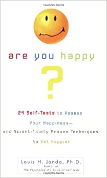 Book Are You Happy?: 24 Self Tests to Assess Your Happiness and Scientifically Proven Techniques to..