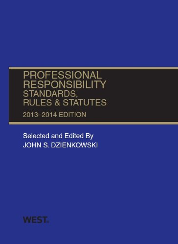 Professional Responsibility, Standards, Rules and Statutes, 2013-2014 (Selected Statutes)