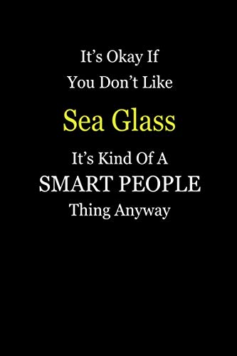 (It's Okay If You Don't Like Sea Glass It's Kind Of A Smart People Thing Anyway: Girl Power Journal Notebook)