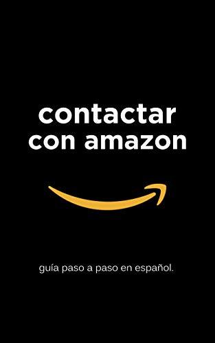 Contactar Con Amazon: Guía Paso a Paso En Español: Ayuda para contactar con atención al cliente de Amazon y obtener soporte de forma efectiva vía teléfono, e-mail o chat. por Alejandro Castillo