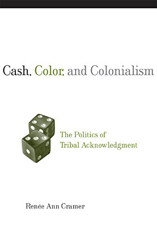 Cash, Color, and Colonialism: The Politics of Tribal Acknowledgment