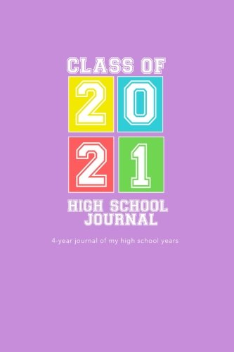 High School Journal - Class of 2021: 4-Year Journal of My High School Years - I dont care so
