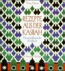 Rezepte aus der Kasbah: Das marokkanische Kochbuch